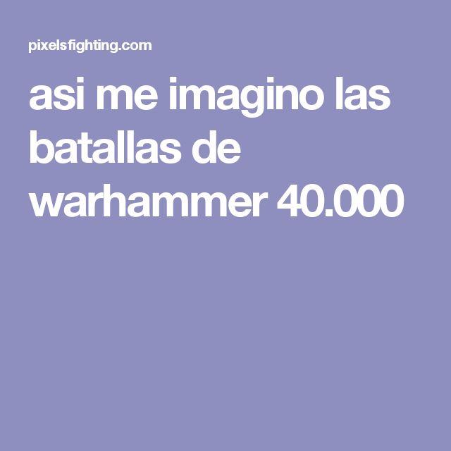 asi me imagino las batallas de warhammer 40.000