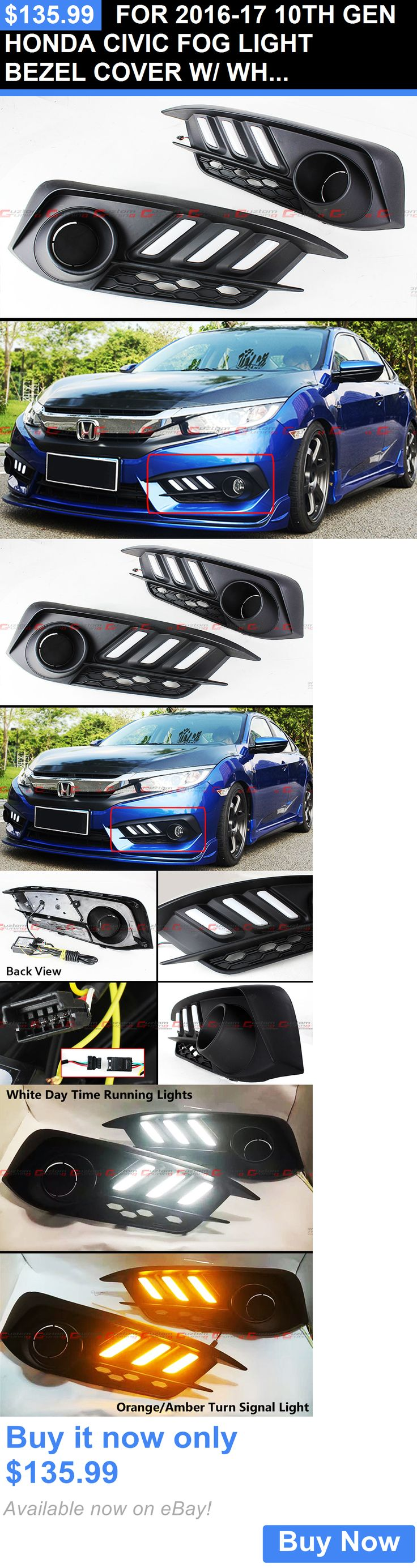 Motors Parts And Accessories: For 2016-17 10Th Gen Honda Civic Fog Light Bezel Cover W/ White And Amber Led Drl BUY IT NOW ONLY: $135.99