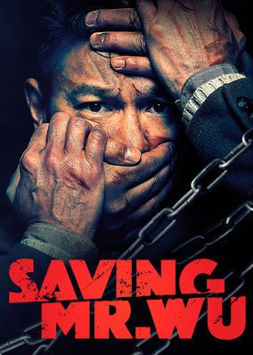 Saving Mr. Wu (2015) - While the cops scramble to locate kidnapped movie star Mr. Wu before time runs out, Wu makes his own shrewd play against his captors.