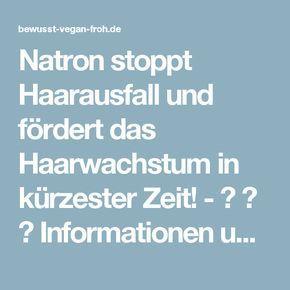 Natron stoppt Haarausfall und fördert das Haarwachstum in kürzester Zeit! - ☼ ✿ ☺ Informationen und Inspirationen für ein Bewusstes, Veganes und (F)rohes Leben ☺ ✿ ☼