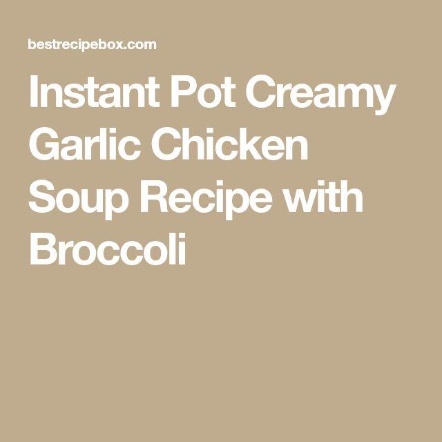Instant Pot Creamy Garlic Chicken Soup Recipe with Broccoli
