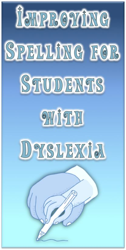 Improving spelling for students with dyslexia.