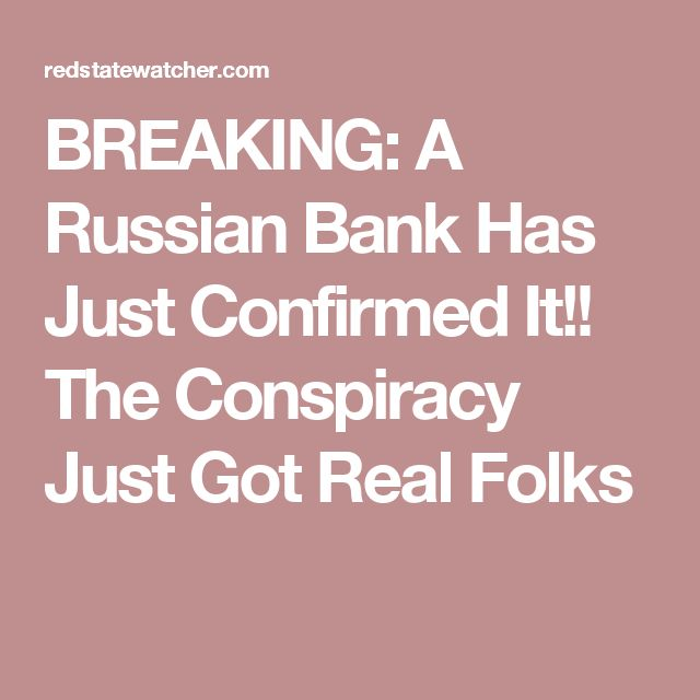BREAKING: A Russian Bank Has Just Confirmed It!! The Conspiracy Just Got Real Folks