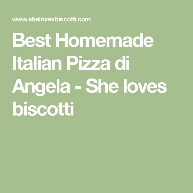 Best Homemade Italian Pizza di Angela - She loves biscotti