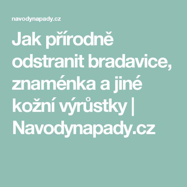 Jak přírodně odstranit bradavice, znaménka a jiné kožní výrůstky | Navodynapady.cz