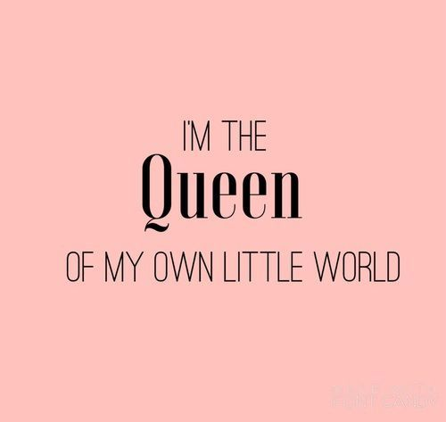 Quotes On Women Attitude: I'm The Queen Of My Own Little World! #Quoteoftheday