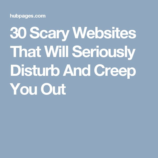 30 Scary Websites That Will Seriously Disturb And Creep You Out