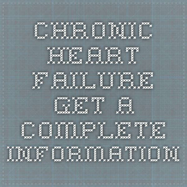 Chronic heart failure - Get a complete information