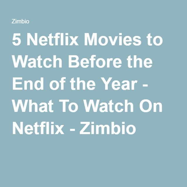 5 Netflix Movies to Watch Before the End of the Year - What To Watch On Netflix - Zimbio
