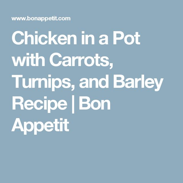Chicken in a Pot with Carrots, Turnips, and Barley Recipe | Bon Appetit