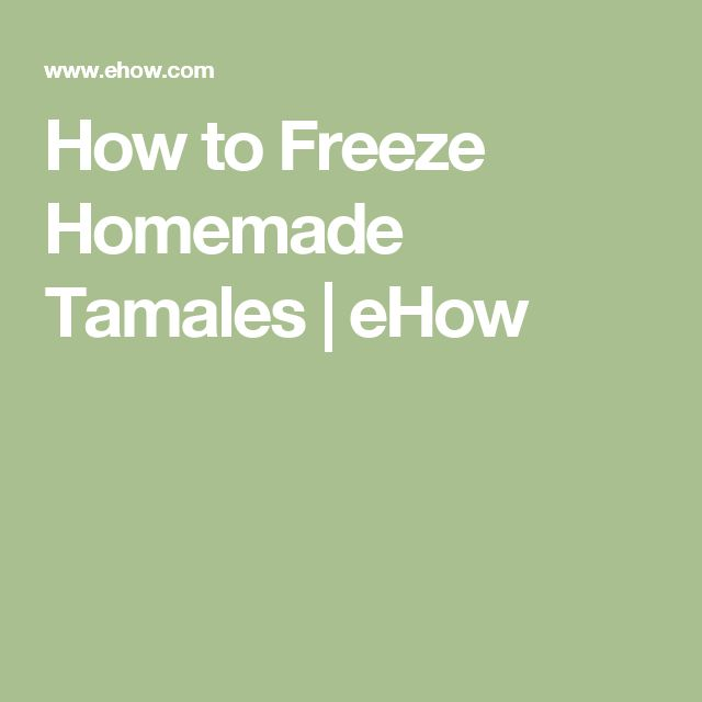 How to Freeze Homemade Tamales | eHow