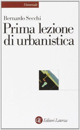 Amazon.it: Prima lezione di urbanistica - Bernardo Secchi - Libri