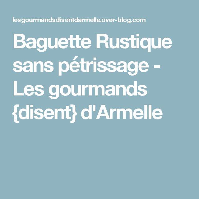 Baguette Rustique  sans pétrissage - Les gourmands {disent} d'Armelle