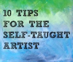Ardith's Art Journal: 10 Tips For The Self-Taught Artist