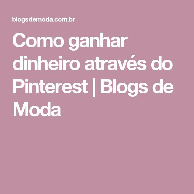 Como ganhar dinheiro através do Pinterest | Blogs de Moda
