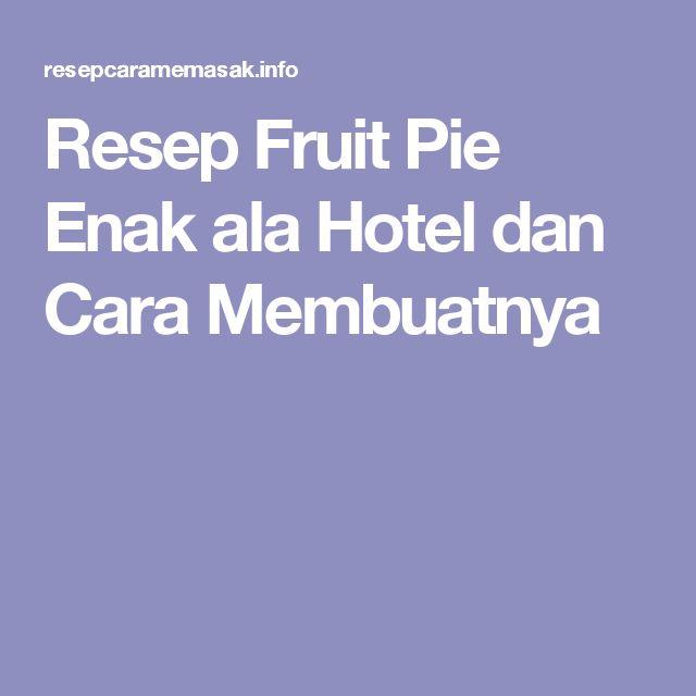 Resep Fruit Pie Enak ala Hotel dan Cara Membuatnya