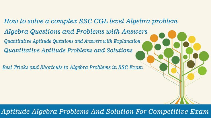 How to solve a complex SSC CGL level Algebra problem Today we are going to discuss few of problems from Algebra as you know Algebra problems always coming on your competitive exams like ssc cgl , bank po and Ibps examination here you will get complete idea for solve Algebra problems on your exams and we will also discuss few of problems & solution of Algebra questions here you will get idea concept & tricks for solve Algebra problems in your competitive exams .