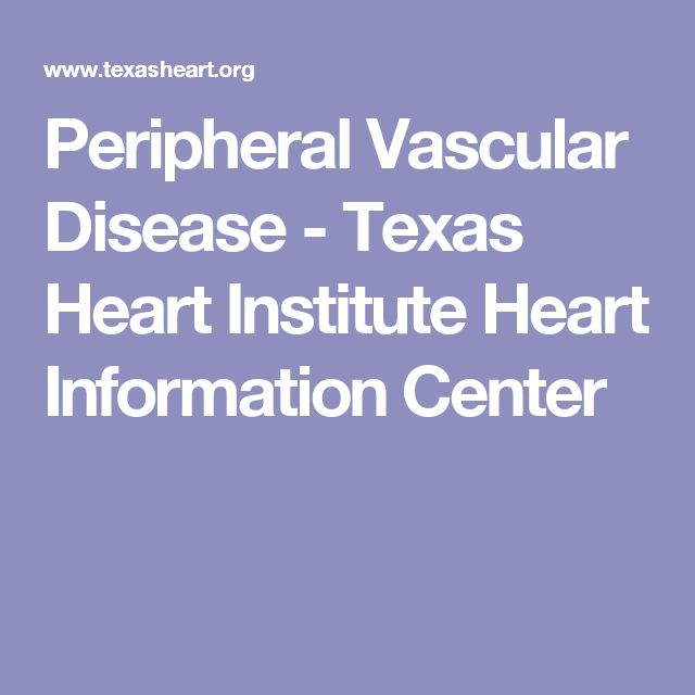 Peripheral Vascular Disease - Texas Heart Institute Heart Information Center