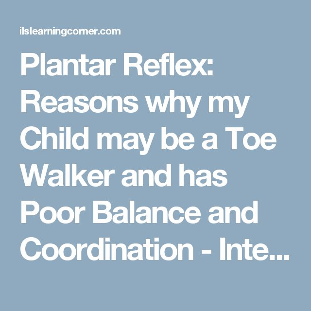 Plantar Reflex: Reasons why my Child may be a Toe Walker and has Poor Balance and Coordination - Integrated Learning Strategies