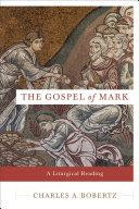 The gospel of Mark : a liturgical reading / Charles A. Bobertz.