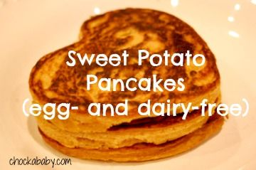 Sweet potato pancakes. Healthy and great for kids! Egg- and Dairy-free! Via Chockababy.com