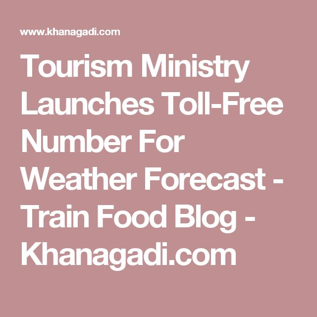 Tourism Ministry Launches Toll-Free Number For Weather Forecast - Train Food Blog - Khanagadi.com