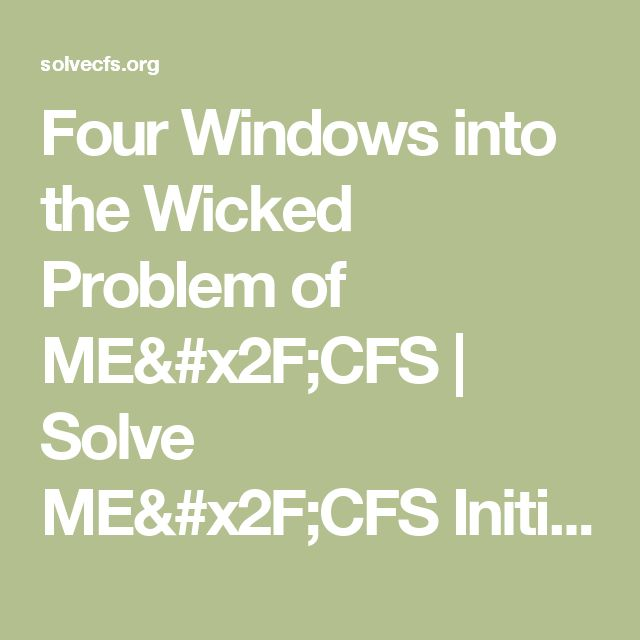 Four Windows into the Wicked Problem of ME/CFS | Solve ME/CFS Initiative