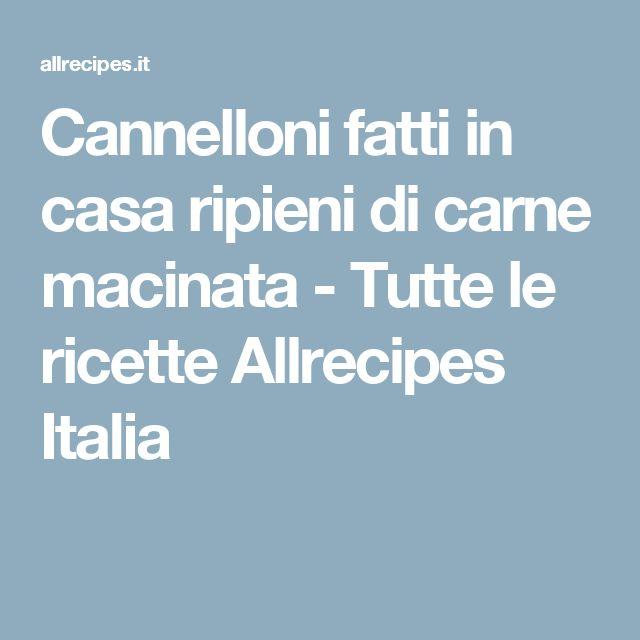 Cannelloni fatti in casa ripieni di carne macinata - Tutte le ricette Allrecipes Italia
