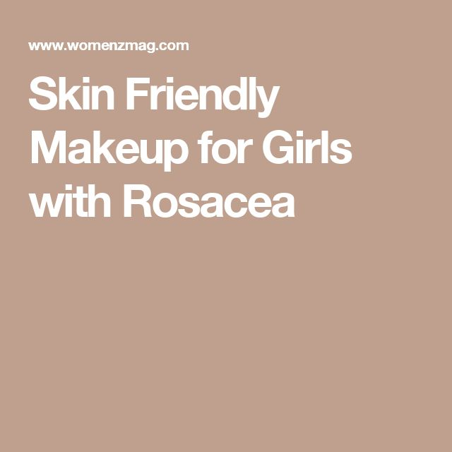 Skin Friendly Makeup for Girls with Rosacea
