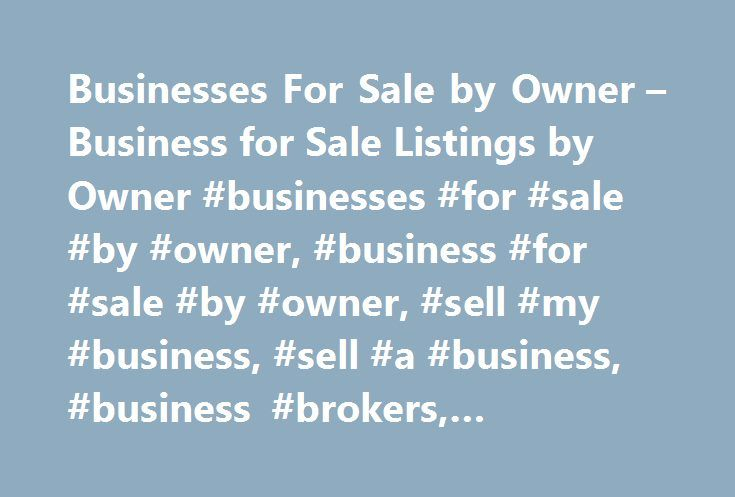 Businesses For Sale by Owner – Business for Sale Listings by Owner #businesses #for #sale #by #owner, #business #for #sale #by #owner, #sell #my #business, #sell #a #business, #business #brokers, #franchises http://sierra-leone.nef2.com/businesses-for-sale-by-owner-business-for-sale-listings-by-owner-businesses-for-sale-by-owner-business-for-sale-by-owner-sell-my-business-sell-a-business-business-brokers-fra/  # US Business Opportunities: Find US Businesses for Sale Buying & Selling a…