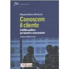 Conoscere il cliente. Il CRM analitico per banche e assicurazioni