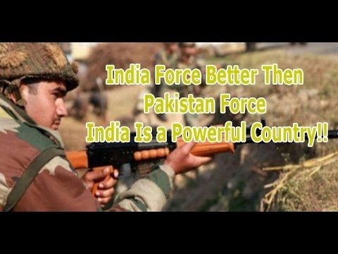 India Force Better Then Pakistan Force,  India Is a Powerful Country