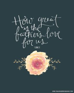 1 John 3:1 How great is our Fathers Love for us How vast beyond all measure That he would give is only son to make this wretch his treasure