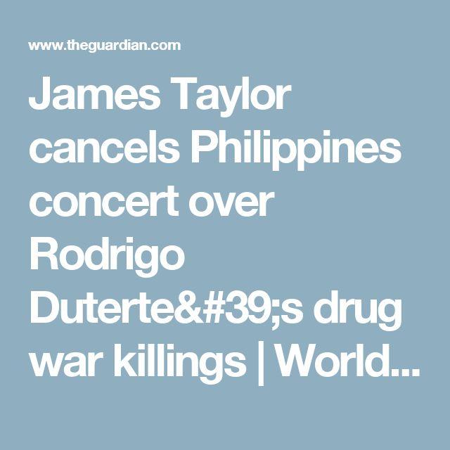 James Taylor cancels Philippines concert over Rodrigo Duterte's drug war killings | World news | The Guardian