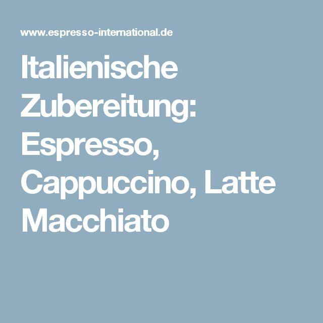 Italienische Zubereitung: Espresso, Cappuccino, Latte Macchiato