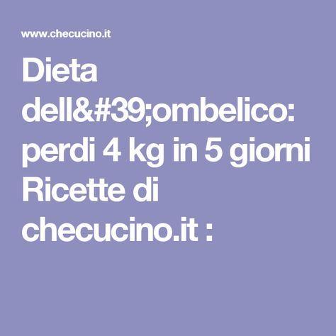 Dieta dell'ombelico: perdi 4 kg in 5 giorni Ricette di checucino.it :