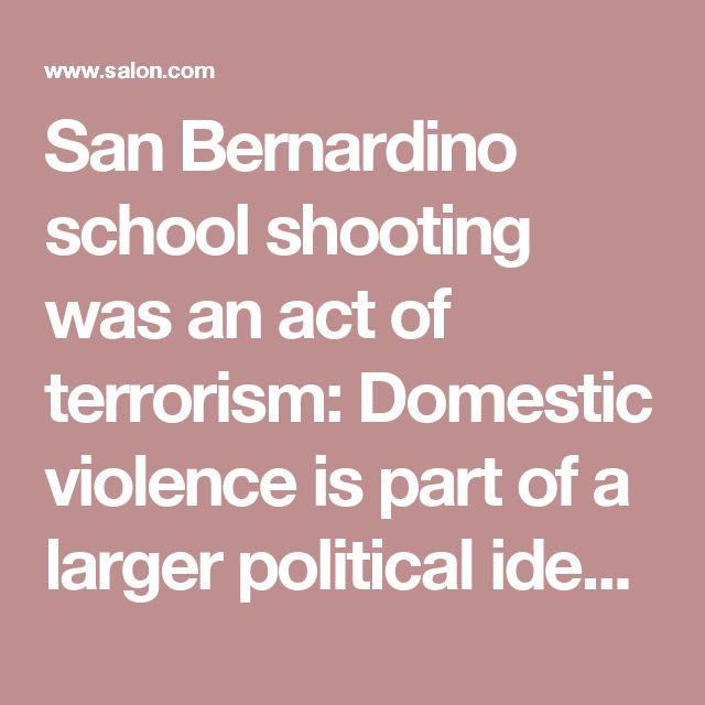 San Bernardino school shooting was an act of terrorism: Domestic violence is part of a larger political ideology - Salon.com