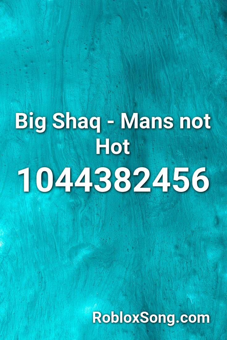 Big Shaq Mans Not Hot Roblox Id Roblox Music Codes In 2020
