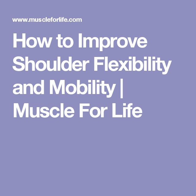 How to Improve Shoulder Flexibility and Mobility | Muscle For Life