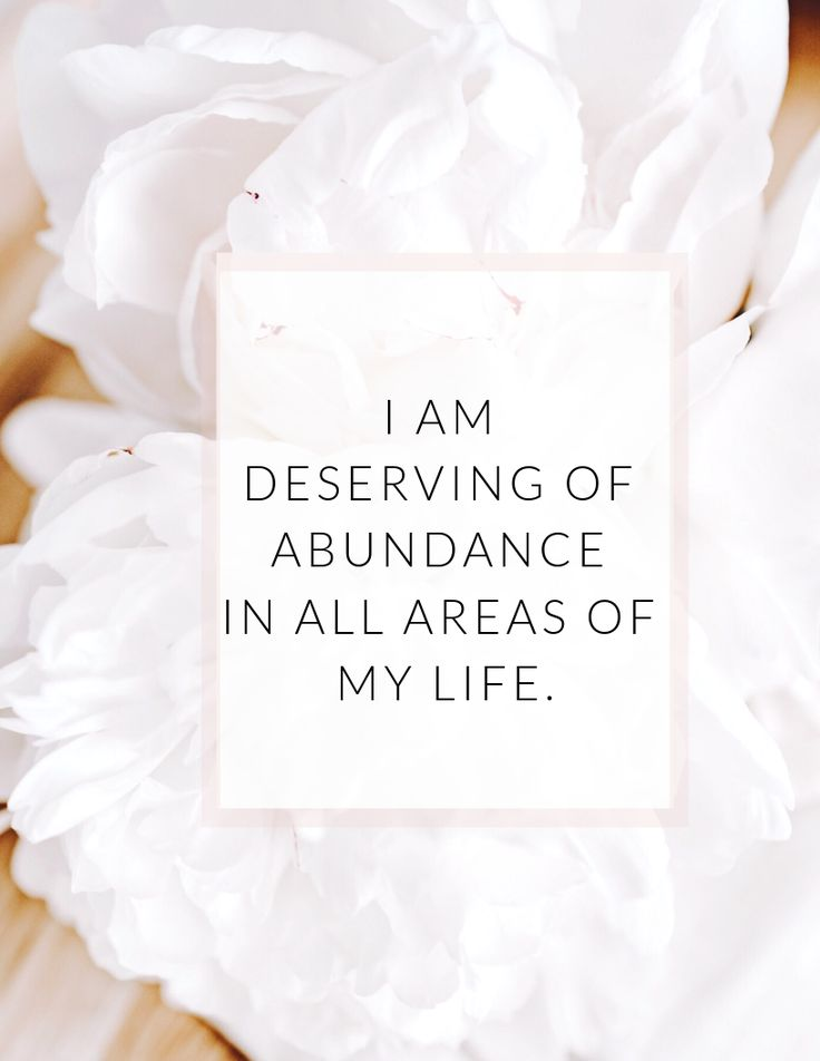 I AM DESERVING OF ABUNDANCE IN ALL AREAS OF MY LIF…