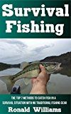 Free Kindle Book -   Survival Fishing: The Top 7 Methods To Catch Fish In A Survival Situation With No Traditional Fishing Gear