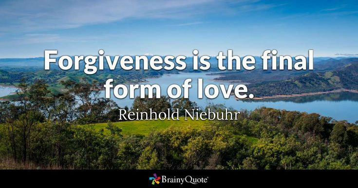 Forgiveness is the final form of love. - Reinhold Niebuhr #brainyquote #QOTD #love #lake