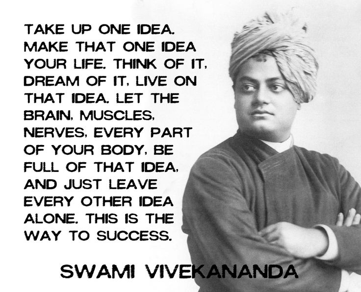 Take up one idea. Make that one idea your life. --Swami Vivekananda #quotes #motivation