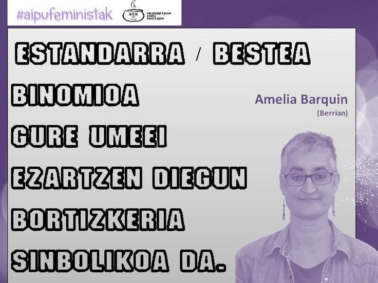 """""""Estandarra/bestea binomioa gure umeei ezartzen diegun bortizkeria sinbolikoa da."""" Amelia Barquin (Berria egunkarian) #hezkuntza #HezkidetzarenAlde #AipuFeministak #euskara #euskaraz #igerrak"""