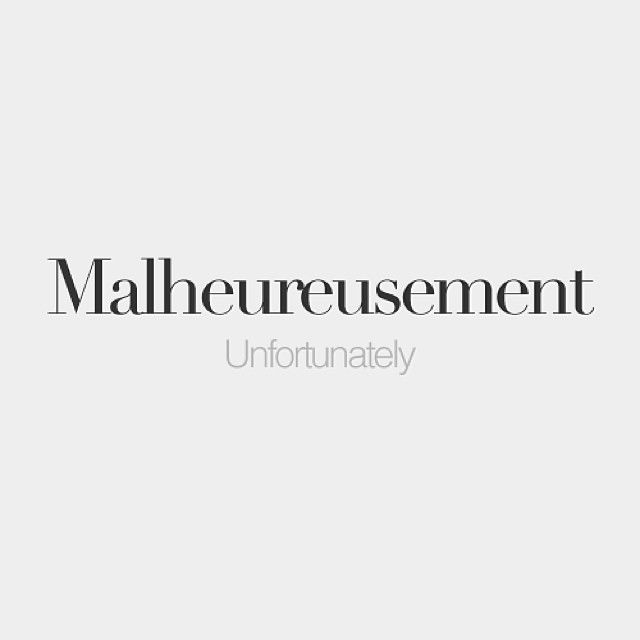 Malheureusement | Unfortunately | /ma.lœ.ʁøz.mɑ̃/
