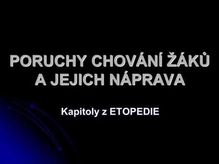 PORUCHY CHOVÁNÍ ŽÁKŮ A JEJICH NÁPRAVA Kapitoly z ETOPEDIE.