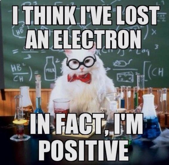 Chemistry Jokes Hehe I Think I Ve Lost An Electron In