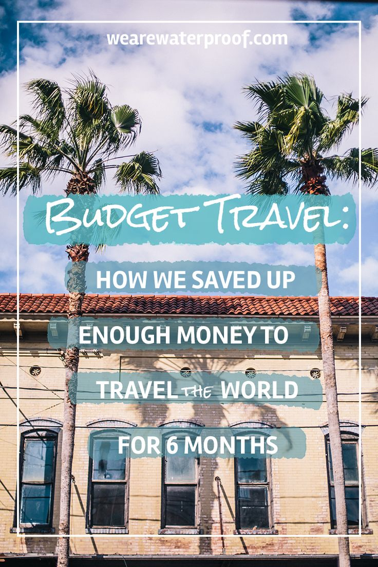 Budget Travel: How We Saved Up Enough Money to Travel the World for Six Months