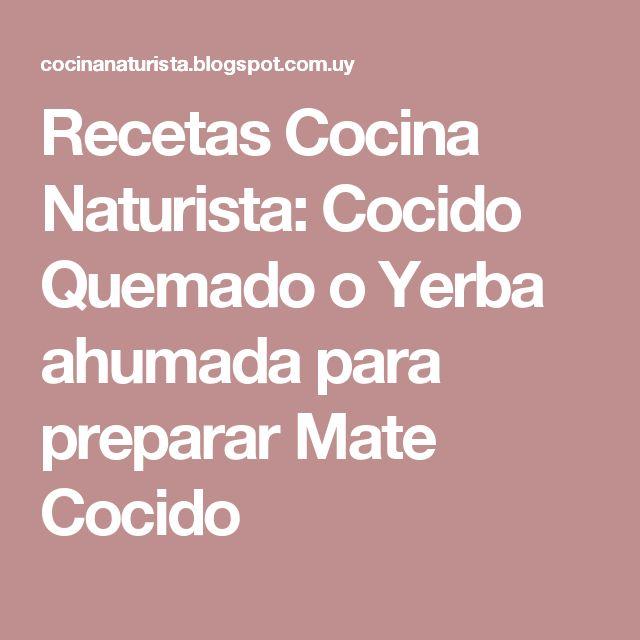 Recetas Cocina Naturista: Cocido Quemado o Yerba ahumada para preparar Mate Cocido