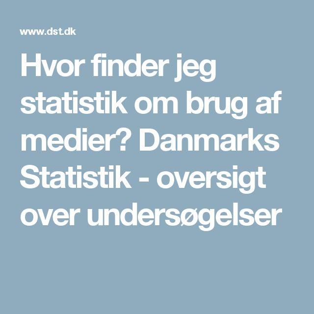 Hvor finder jeg statistik om brug af medier? Danmarks Statistik - oversigt over undersøgelser